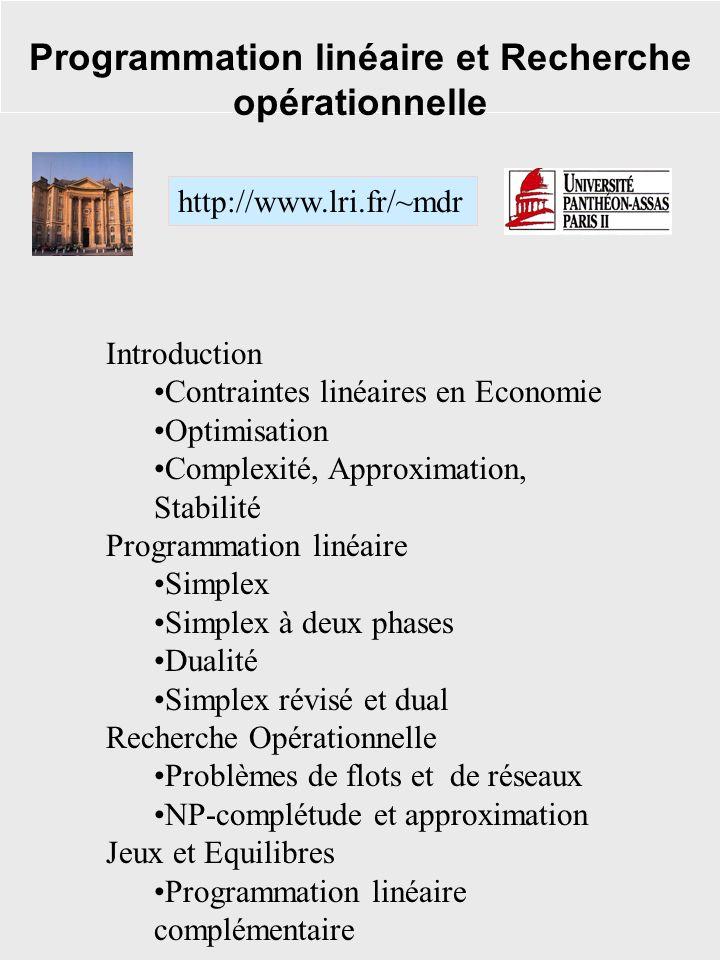 Programmation linéaire et Recherche opérationnelle http://www.lri.fr/~mdr Introduction Contraintes linéaires en Economie Optimisation Complexité, Appr