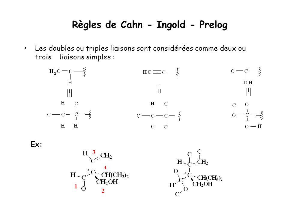 Règles de Cahn - Ingold - Prelog Les doubles ou triples liaisons sont considérées comme deux ou trois liaisons simples : Ex: 1 2 3 4