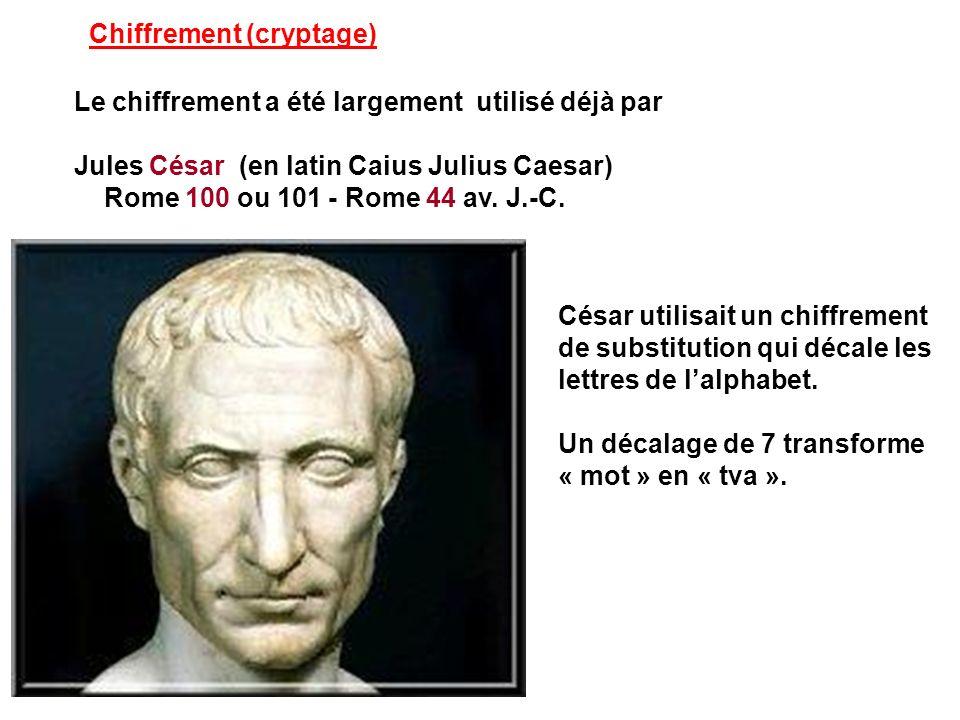 Le chiffrement a été largement utilisé déjà par Jules César (en latin Caius Julius Caesar) Rome 100 ou 101 - Rome 44 av. J.-C. Chiffrement (cryptage)
