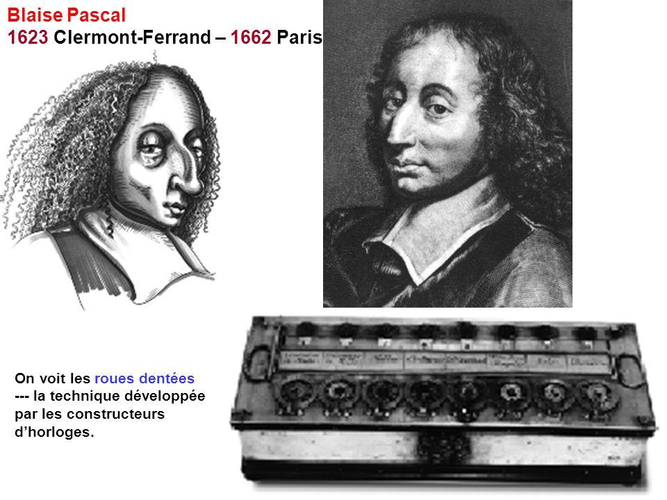 Blaise Pascal 1623 Clermont-Ferrand – 1662 Paris On voit les roues dentées --- la technique développée par les constructeurs dhorloges.