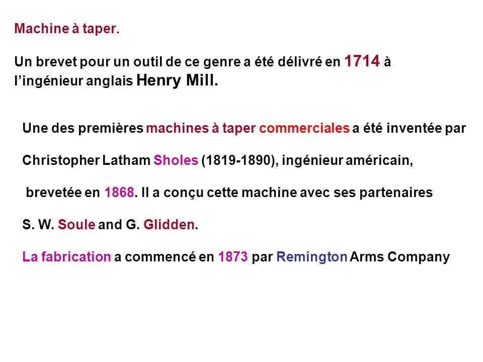 Machine à taper. Un brevet pour un outil de ce genre a été délivré en 1714 à lingénieur anglais Henry Mill. Une des premières machines à taper commerc