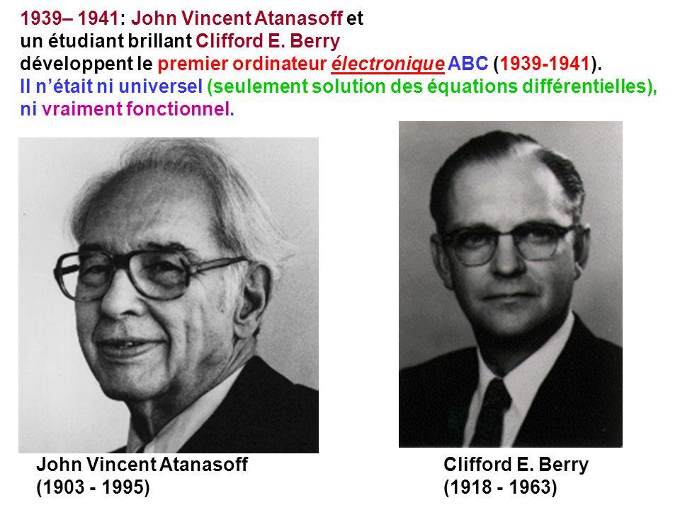 1939– 1941: John Vincent Atanasoff et un étudiant brillant Clifford E. Berry développent le premier ordinateur électronique ABC (1939-1941). Il nétait