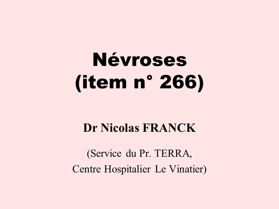 Névroses (item n° 266) Dr Nicolas FRANCK (Service du Pr. TERRA, Centre Hospitalier Le Vinatier)