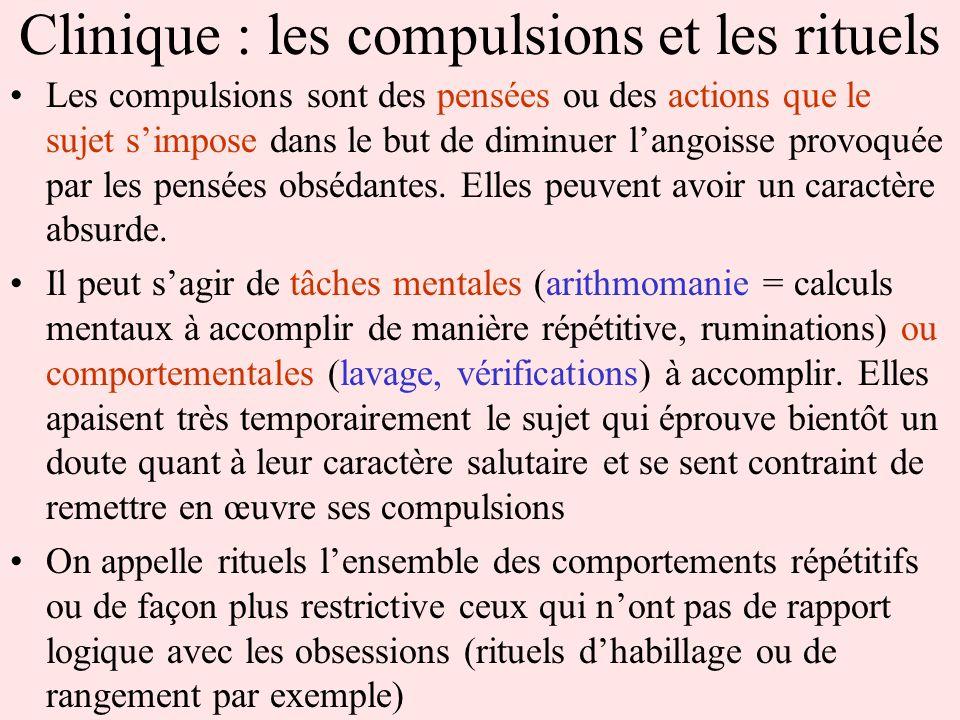 Clinique : les compulsions et les rituels Les compulsions sont des pensées ou des actions que le sujet simpose dans le but de diminuer langoisse provo