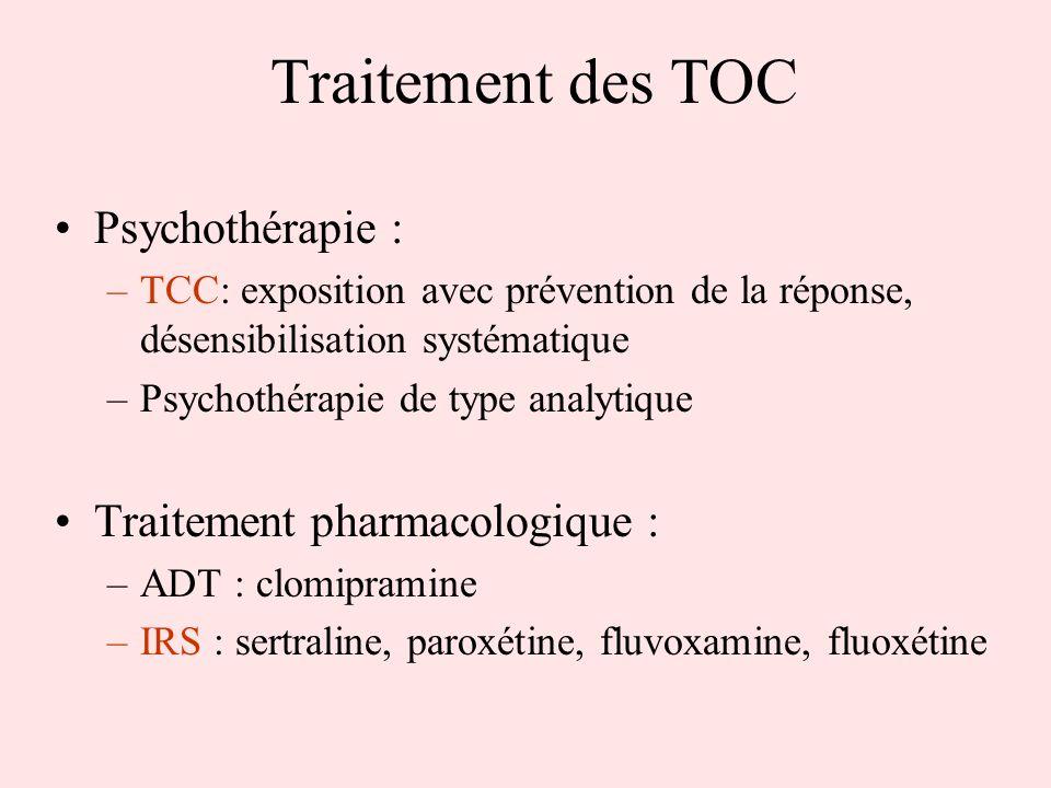 Traitement des TOC Psychothérapie : –TCC: exposition avec prévention de la réponse, désensibilisation systématique –Psychothérapie de type analytique