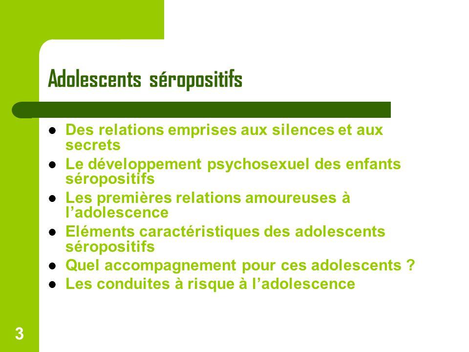 3 Adolescents séropositifs Des relations emprises aux silences et aux secrets Le développement psychosexuel des enfants séropositifs Les premières rel