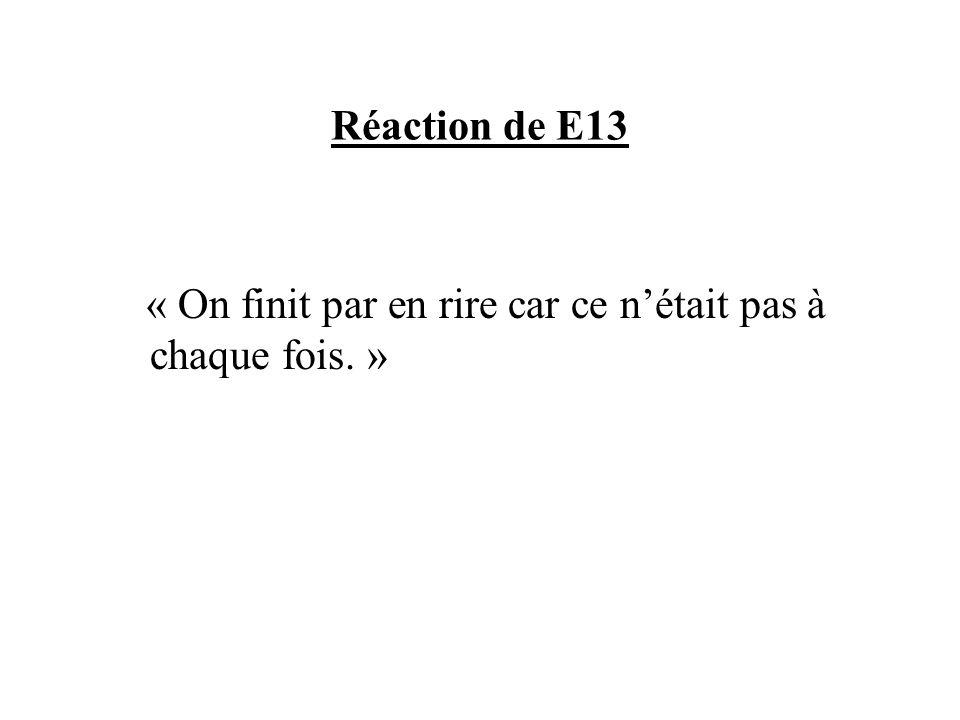 Réaction de E13 « On finit par en rire car ce nétait pas à chaque fois. »