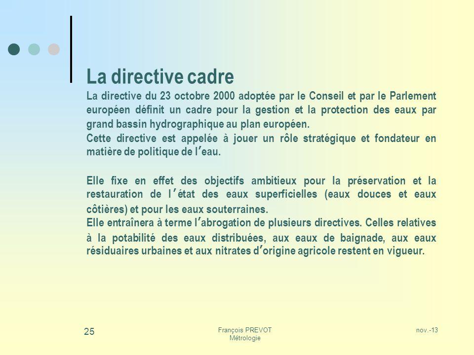 nov.-13François PREVOT Métrologie 25 La directive cadre La directive du 23 octobre 2000 adoptée par le Conseil et par le Parlement européen définit un