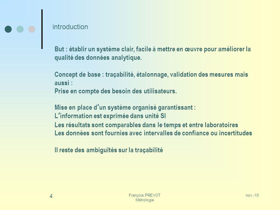 nov.-13François PREVOT Métrologie 4 introduction But : établir un système clair, facile à mettre en œuvre pour améliorer la qualité des données analyt