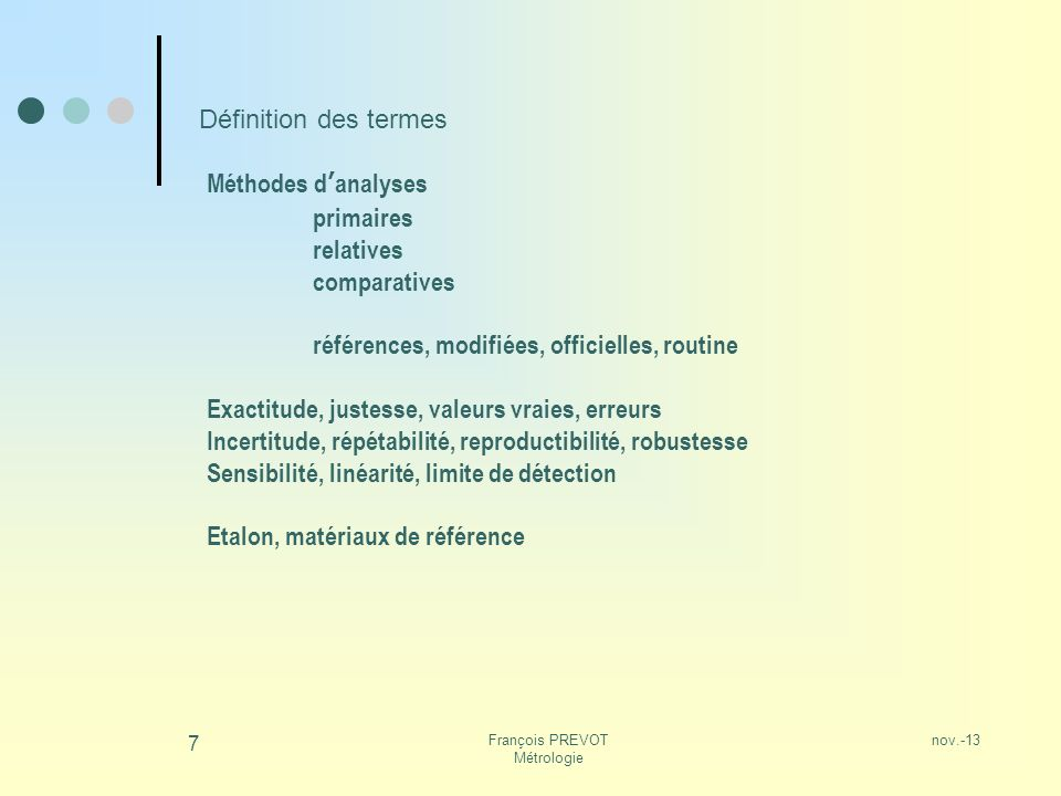 nov.-13François PREVOT Métrologie 7 Définition des termes Méthodes danalyses primaires relatives comparatives références, modifiées, officielles, rout