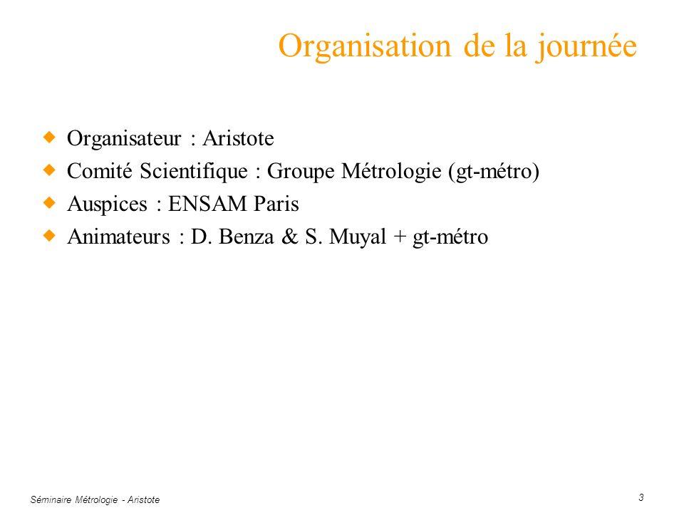 Séminaire Métrologie - Aristote 3 Organisation de la journée Organisateur : Aristote Comité Scientifique : Groupe Métrologie (gt-métro) Auspices : ENS