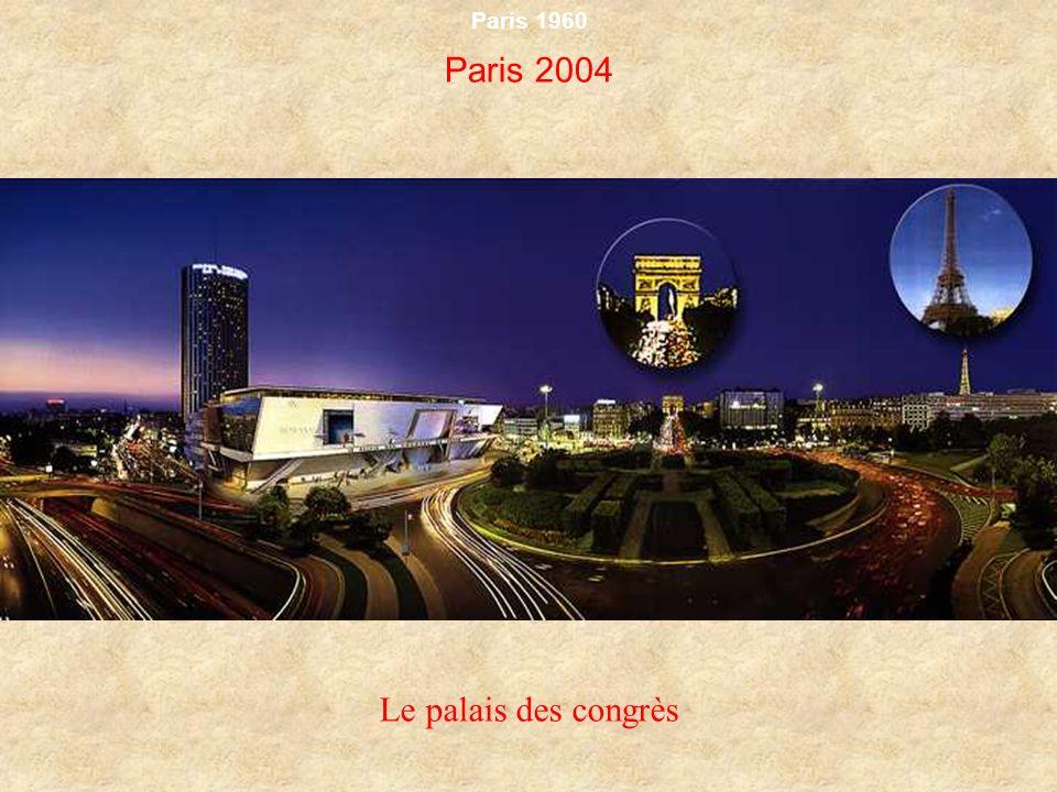 Paris 1960 Paris 2004 Le palais des congrès