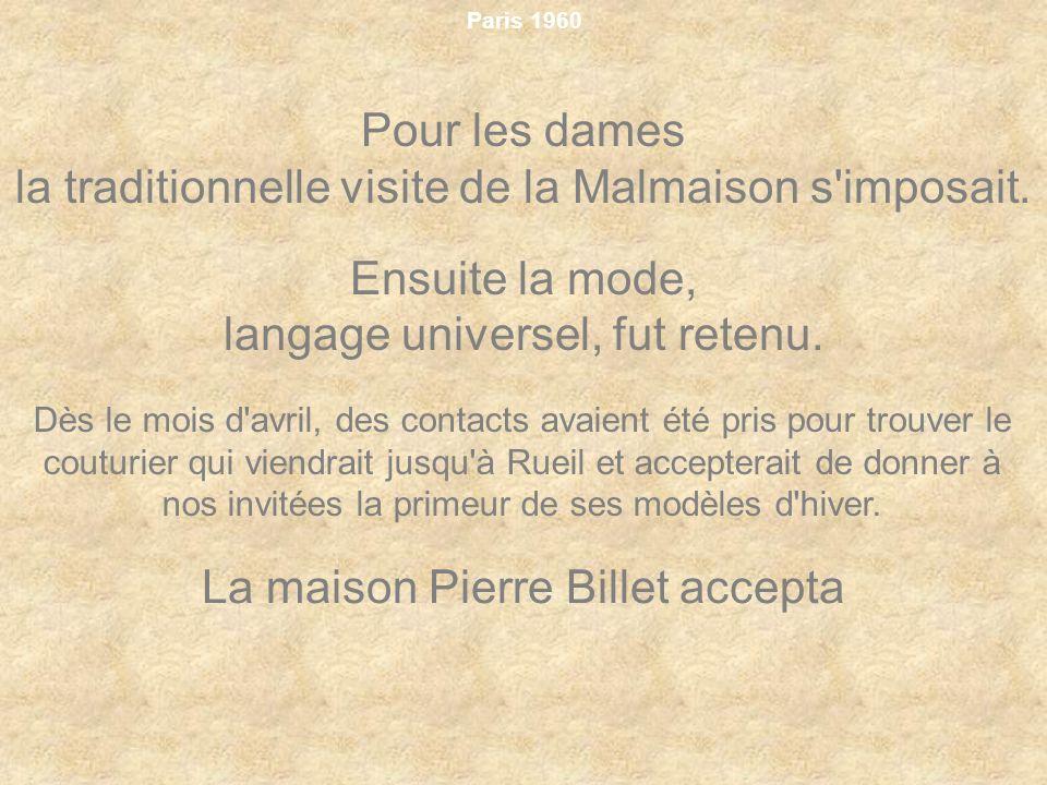 Paris 1960 Pour les dames la traditionnelle visite de la Malmaison s'imposait. Ensuite la mode, langage universel, fut retenu. Dès le mois d'avril, de
