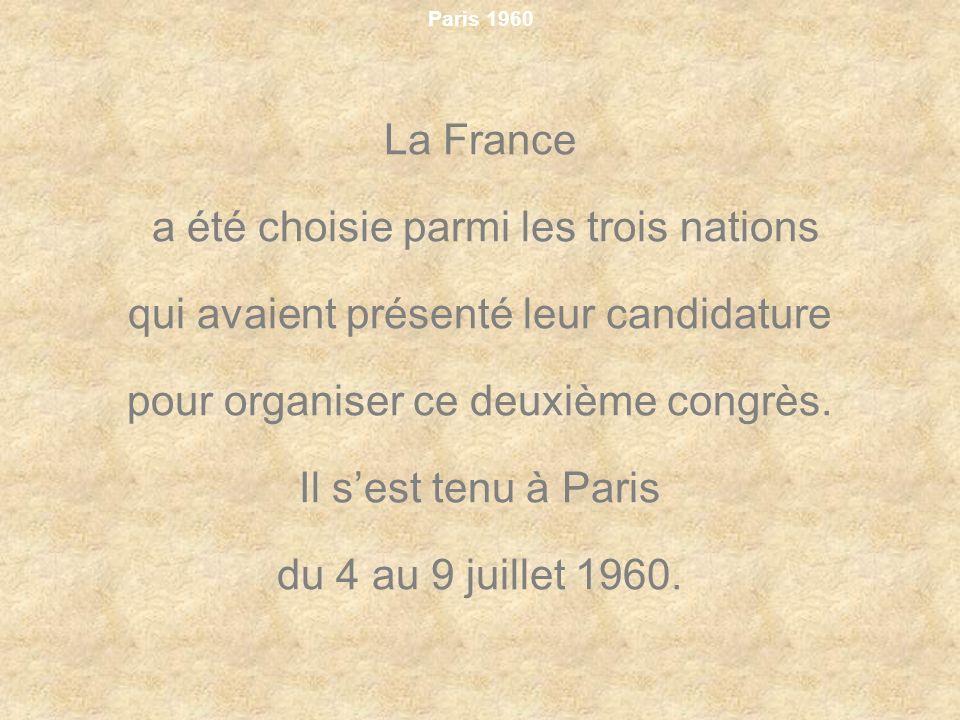 Paris 1960 La France a été choisie parmi les trois nations qui avaient présenté leur candidature pour organiser ce deuxième congrès. Il sest tenu à Pa