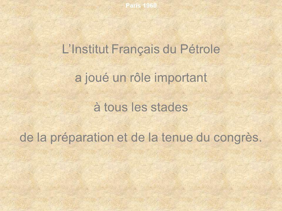 Paris 1960 LInstitut Français du Pétrole a joué un rôle important à tous les stades de la préparation et de la tenue du congrès.