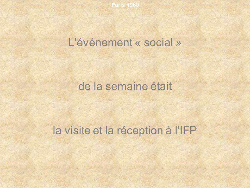 Paris 1960 L'événement « social » de la semaine était la visite et la réception à l'IFP