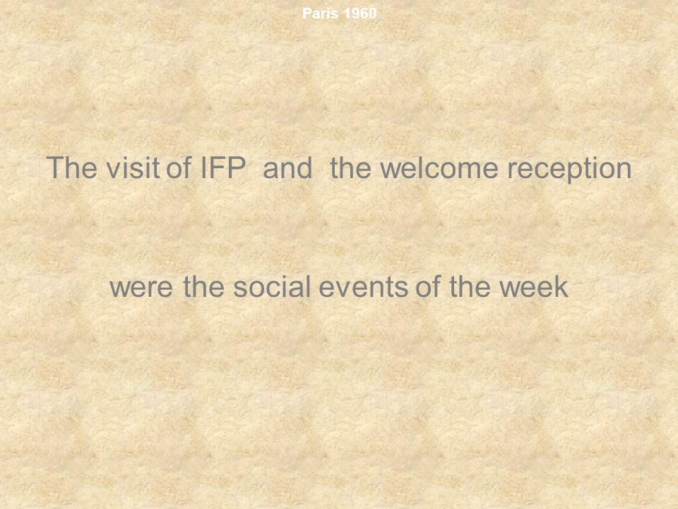Paris 1960 The visit of IFP and the welcome reception were the social events of the week