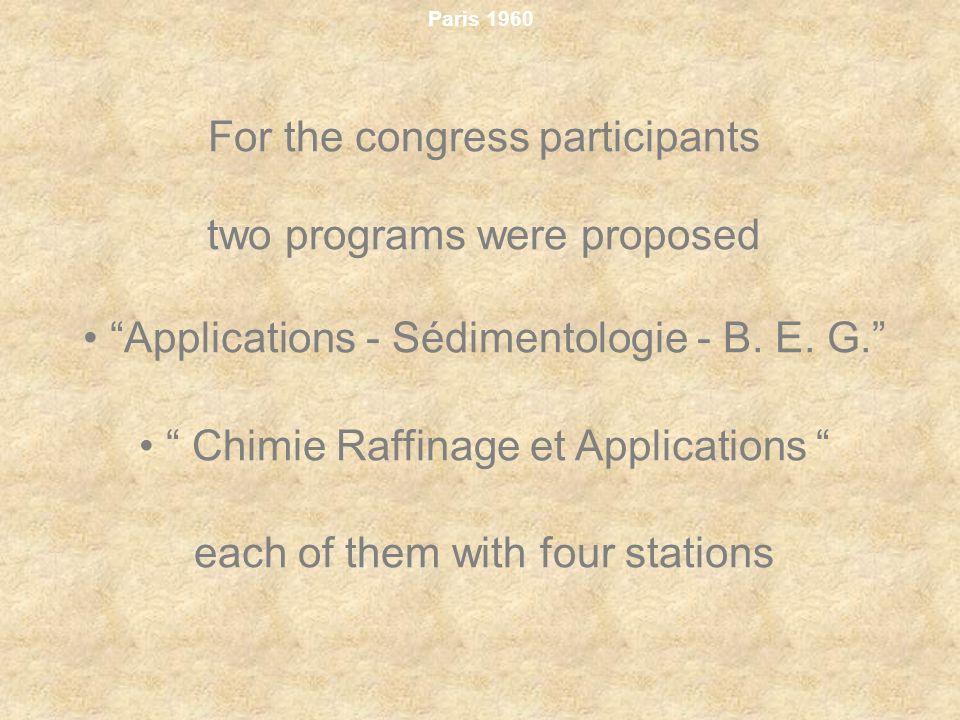Paris 1960 For the congress participants two programs were proposed Applications Sédimentologie B. E. G. Chimie Raffinage et Applications each of them