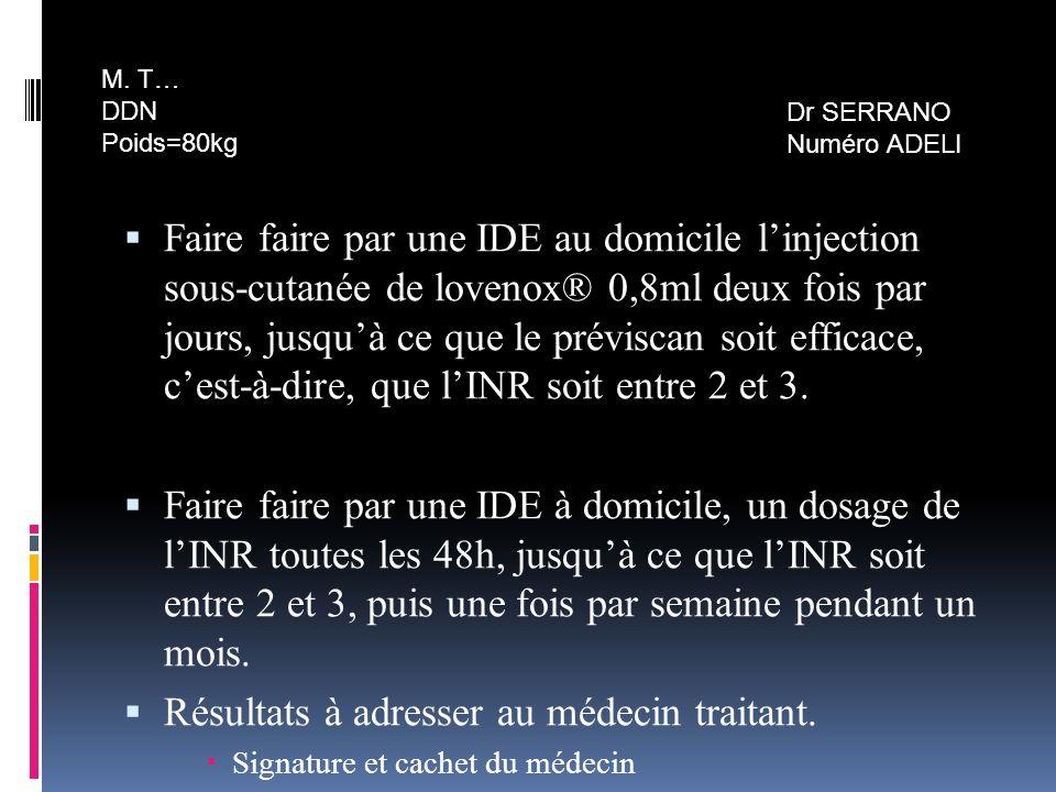 Faire faire par une IDE au domicile linjection sous-cutanée de lovenox® 0,8ml deux fois par jours, jusquà ce que le préviscan soit efficace, cest-à-di