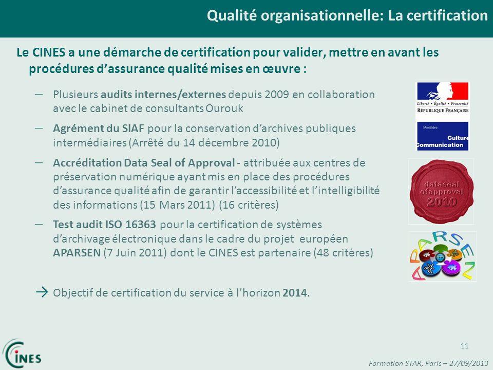 Le CINES a une démarche de certification pour valider, mettre en avant les procédures dassurance qualité mises en œuvre : Qualité organisationnelle: L