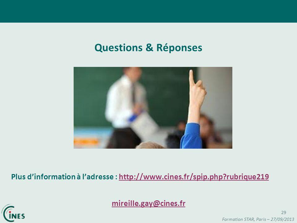 29 Questions & Réponses Plus dinformation à ladresse : http://www.cines.fr/spip.php?rubrique219http://www.cines.fr/spip.php?rubrique219 mireille.gay@c