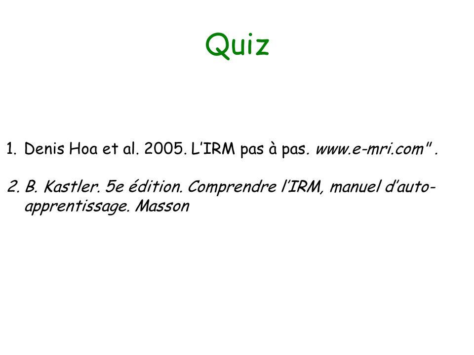 Quiz 1.Denis Hoa et al. 2005. LIRM pas à pas. www.e-mri.com
