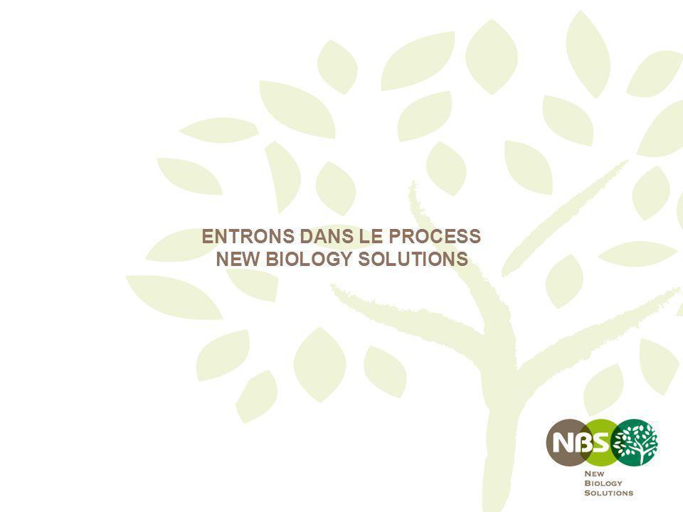 ENTRONS DANS LE PROCESS NEW BIOLOGY SOLUTIONS