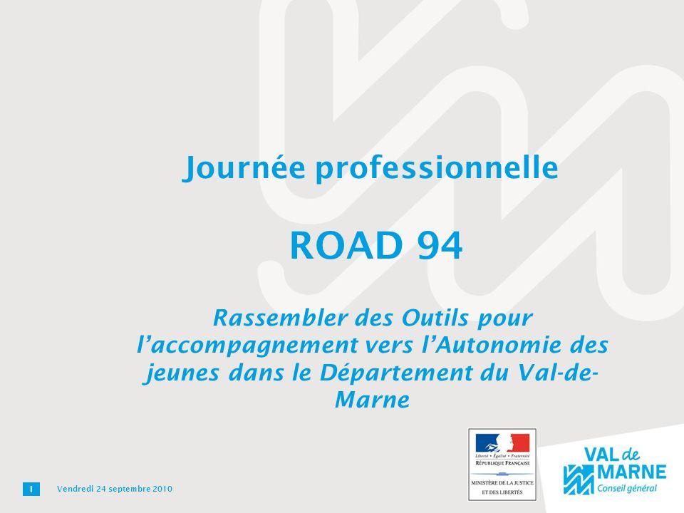 Journée professionnelle ROAD 94 Rassembler des Outils pour laccompagnement vers lAutonomie des jeunes dans le Département du Val-de- Marne 1 Vendredi