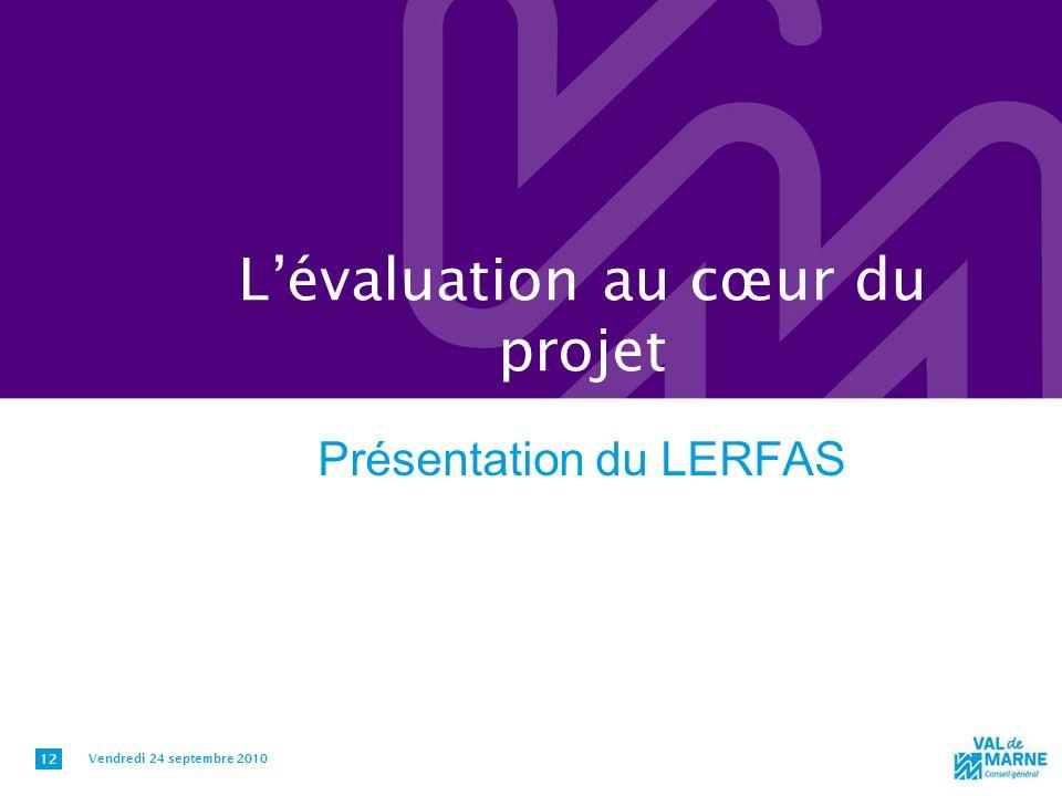 Lévaluation au cœur du projet Présentation du LERFAS Vendredi 24 septembre 2010 12