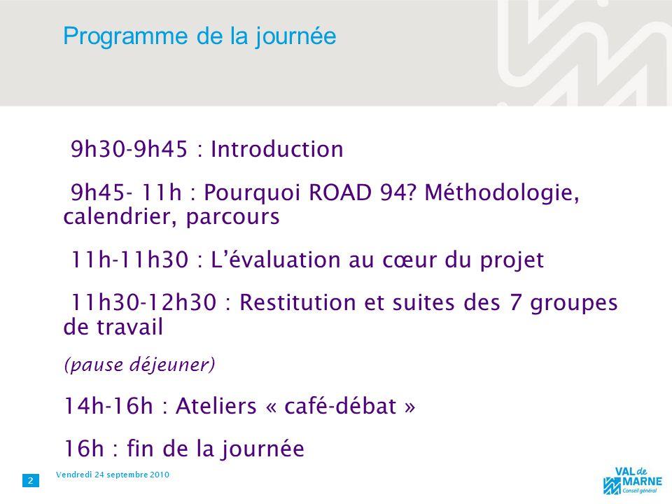Programme de la journée 9h30-9h45 : Introduction 9h45- 11h : Pourquoi ROAD 94? Méthodologie, calendrier, parcours 11h-11h30 : Lévaluation au cœur du p