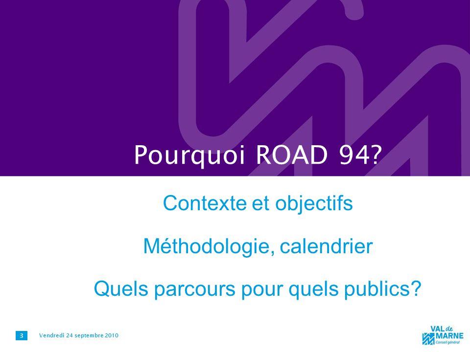 Pourquoi ROAD 94? Contexte et objectifs Méthodologie, calendrier Quels parcours pour quels publics? Vendredi 24 septembre 2010 3