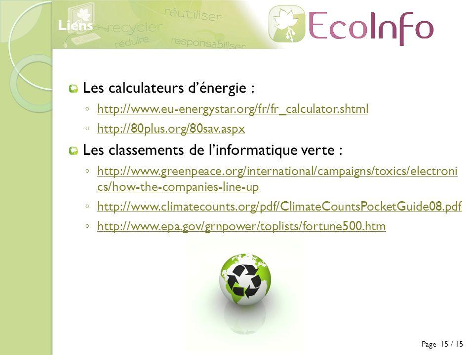 Les calculateurs dénergie : http://www.eu-energystar.org/fr/fr_calculator.shtml http://80plus.org/80sav.aspx Les classements de linformatique verte :