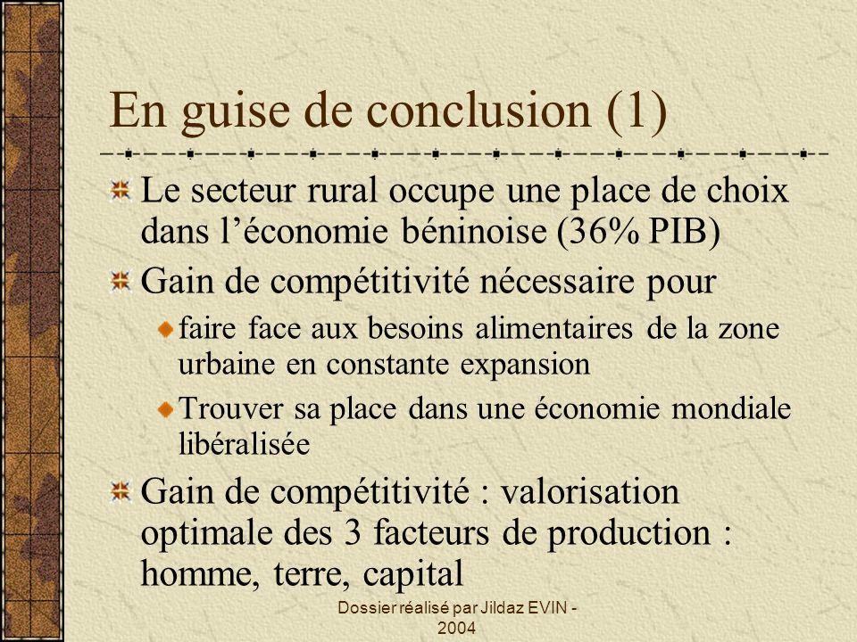 Dossier réalisé par Jildaz EVIN - 2004 En guise de conclusion (1) Le secteur rural occupe une place de choix dans léconomie béninoise (36% PIB) Gain d