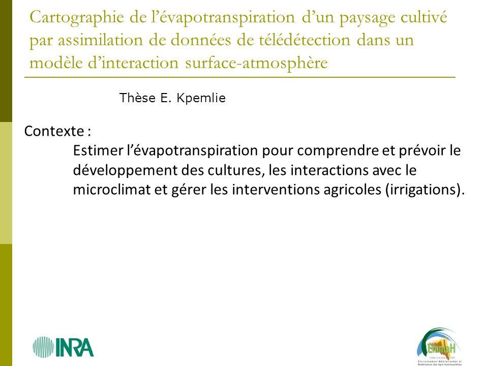Cartographie de lévapotranspiration dun paysage cultivé par assimilation de données de télédétection dans un modèle dinteraction surface-atmosphère Th