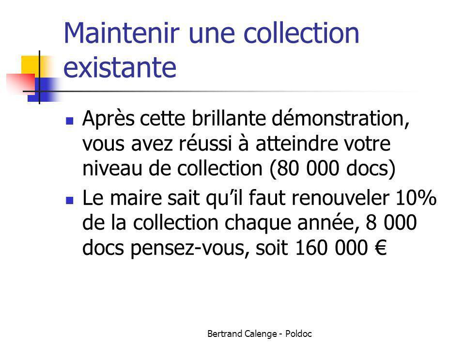 Bertrand Calenge - Poldoc Maintenir une collection existante Après cette brillante démonstration, vous avez réussi à atteindre votre niveau de collect