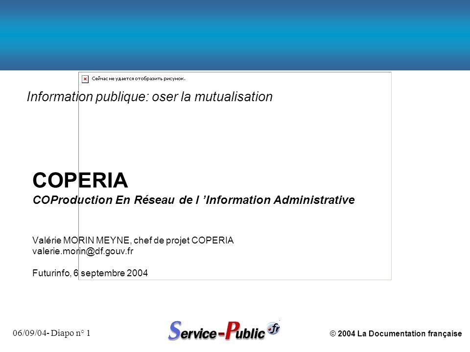 © 2004 La Documentation française 06/09/04- Diapo n° 12 COPERIA: CO Production En Réseau de l Information Administrative n Format d échange permettant d importer/d exporter des données n Un référentiel de données disponible en XML pour sa réutilisation par différents canaux, pour différents services de renseignement administratif à l usager