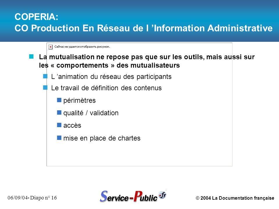 © 2004 La Documentation française 06/09/04- Diapo n° 16 COPERIA: CO Production En Réseau de l Information Administrative n La mutualisation ne repose
