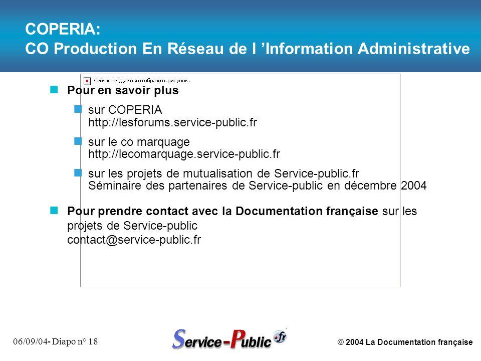© 2004 La Documentation française 06/09/04- Diapo n° 18 COPERIA: CO Production En Réseau de l Information Administrative n Pour en savoir plus n sur C