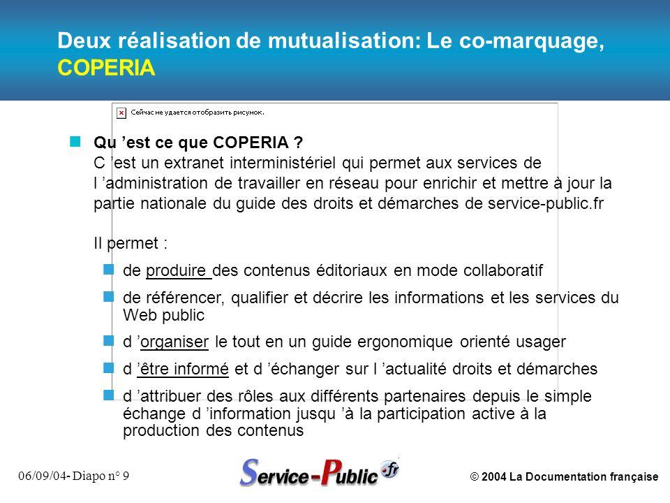 © 2004 La Documentation française 06/09/04- Diapo n° 9 Deux réalisation de mutualisation: Le co-marquage, COPERIA n Qu est ce que COPERIA ? C est un e