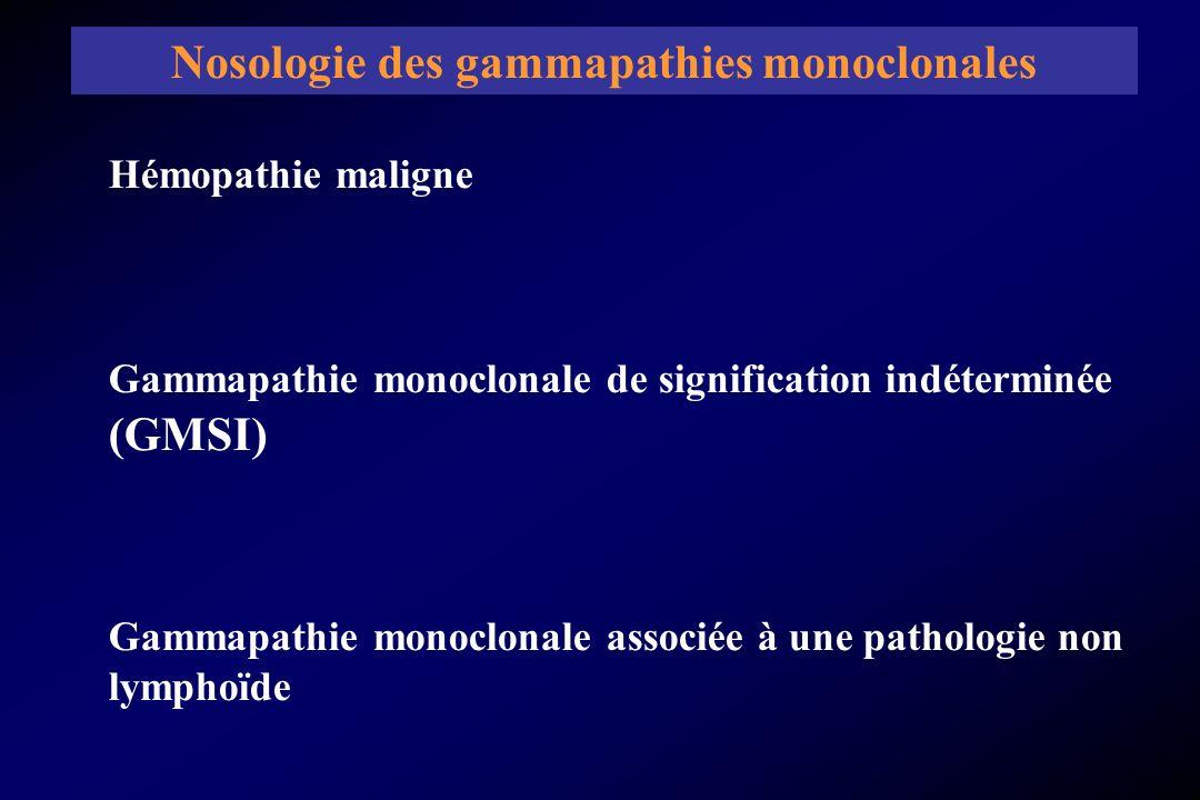 Hémopathie maligne Gammapathie monoclonale de signification indéterminée (GMSI) Gammapathie monoclonale associée à une pathologie non lymphoïde Nosolo