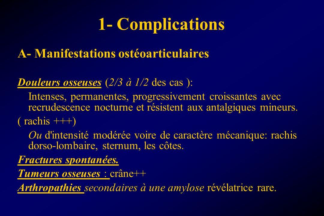 1- Complications A- Manifestations ostéoarticulaires Douleurs osseuses (2/3 à 1/2 des cas ): Intenses, permanentes, progressivement croissantes avec r