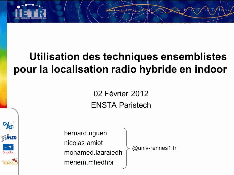 02 Février 2012 ENSTA Paristech Utilisation des techniques ensemblistes pour la localisation radio hybride en indoor bernard.uguen nicolas.amiot moham