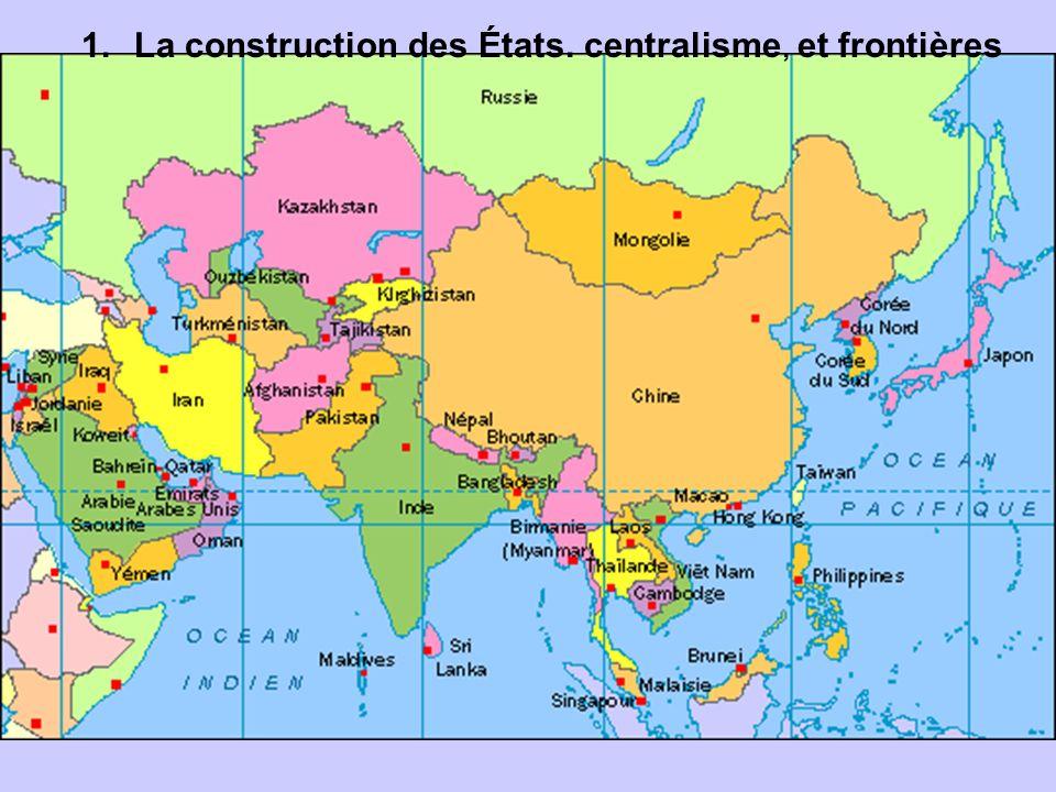 1.La construction des États. centralisme, et frontières