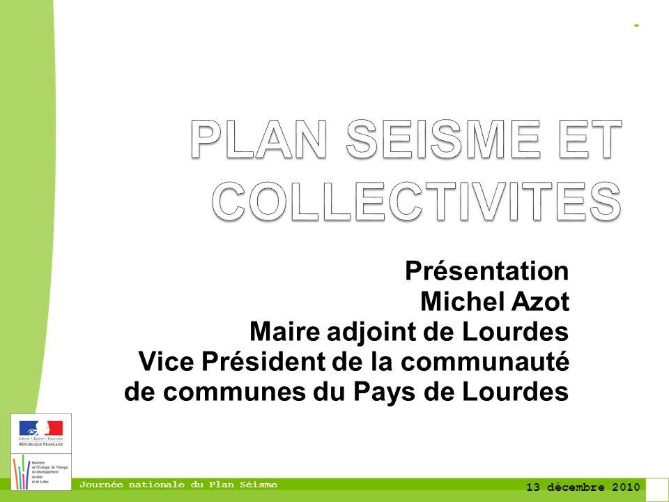 Journée nationale du Plan Séisme 13 décembre 2010 Présentation Michel Azot Maire adjoint de Lourdes Vice Président de la communauté de communes du Pay