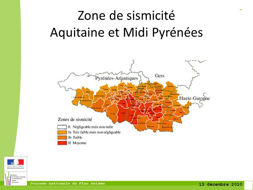 Journée nationale du Plan Séisme 13 décembre 2010 Zone de sismicité Aquitaine et Midi Pyrénées