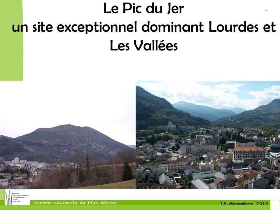 Journée nationale du Plan Séisme 13 décembre 2010 Le Pic du Jer un site exceptionnel dominant Lourdes et Les Vallées