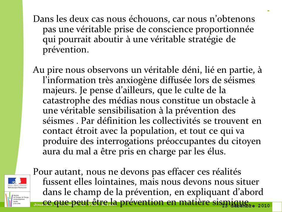 Journée nationale du Plan Séisme 13 décembre 2010 Un partenariat développé Depuis quelques années la ville de Lourdes sest attachée à mettre en place un travail de prévention des risques majeurs.En partenariat avec les services de lEtat (DDT) lobservatoire Midi Pyrénées des séismes, le BRGM, le CNRS, des études ont été menées pour mieux identifier le risque sismique.