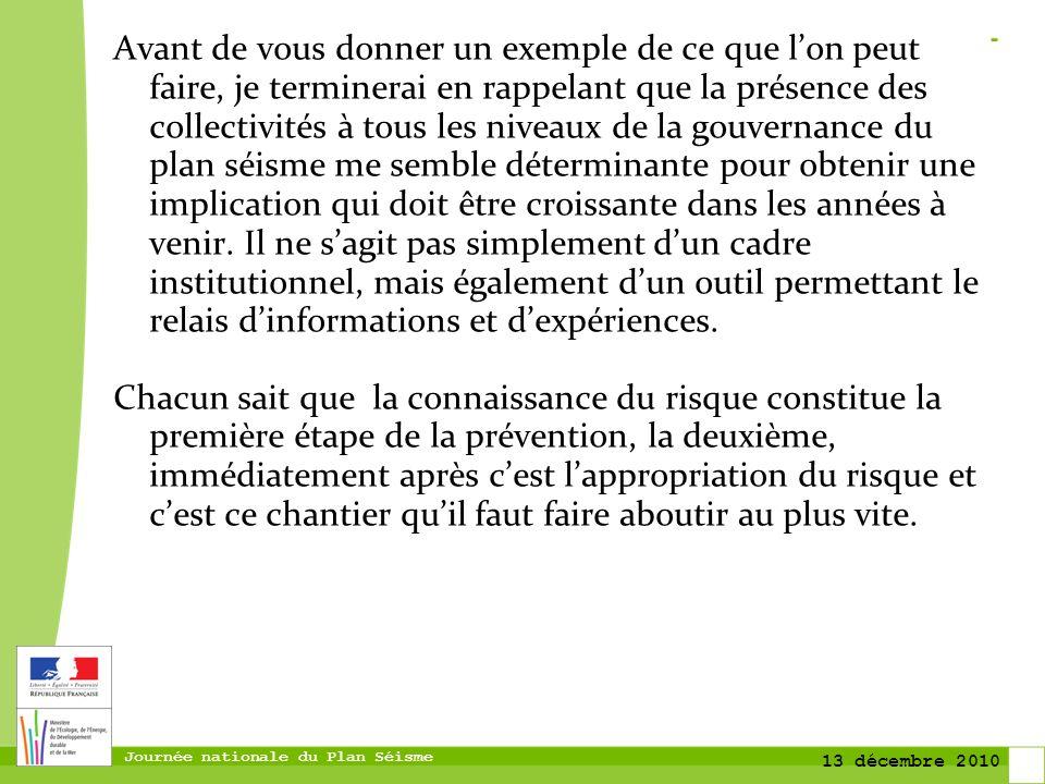Journée nationale du Plan Séisme 13 décembre 2010 Pour conclure mon propos, jai voulu vous faire partager notre projet de création dune Maison de la Connaissance et de la Prévention du Risque Sismique à Lourdes.
