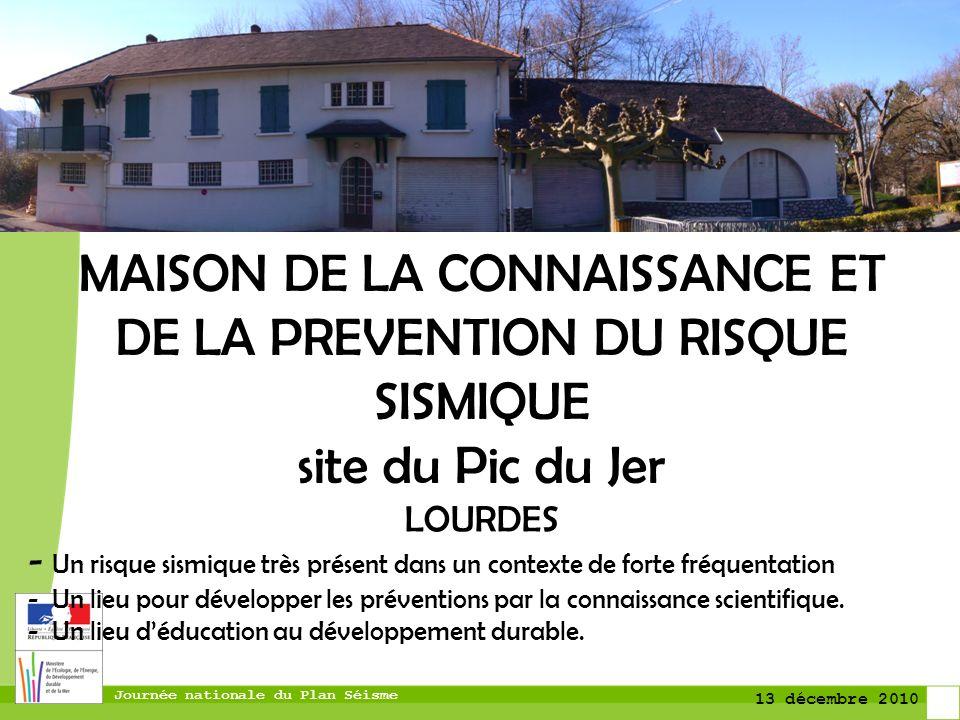 Journée nationale du Plan Séisme 13 décembre 2010 MAISON DE LA CONNAISSANCE ET DE LA PREVENTION DU RISQUE SISMIQUE site du Pic du Jer LOURDES - Un ris