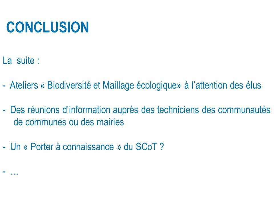 La suite : - Ateliers « Biodiversité et Maillage écologique» à lattention des élus - Des réunions dinformation auprès des techniciens des communautés